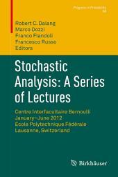 Stochastic Analysis: A Series of Lectures: Centre Interfacultaire Bernoulli, January–June 2012, Ecole Polytechnique Fédérale de Lausanne, Switzerland
