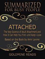 Attached - Summarized for Busy People: The New Science of Adult Attachment and How It Can Help You Find - and Keep - Love: Based on the Book by Amir Levine