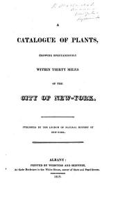 A catalogue of plants growing spontaneously within thirty miles of the city of New York. Published by the Lyceum of Natural History of New York. [Edited by J. Torrey?]