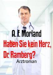 Haben Sie kein Herz, Dr. Ramberg?: Arztroman
