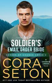 The Soldier's E-Mail Order Bride: Heroes of Chance Creek Vol. 2