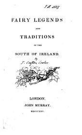 Fairy legends and traditions of the south of Ireland [by T.C. Croker].