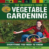 The Beginner s Guide to Vegetable Gardening PDF