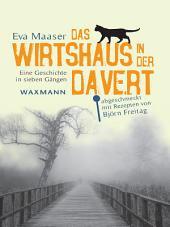 Das Wirtshaus in der Davert: Eine Geschichte in sieben Gängen. abgeschmeckt mit Rezepten von Björn Freitag