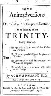 Some Animadversions on Dr. Clark's Scripture-doctrine, (as He Stiles It) of the Trinity: Part 4