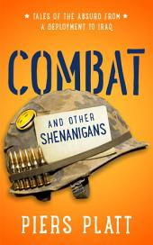Combat and Other Shenanigans: A Humorous Memoir from the Iraq War