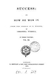 Success and how he won it, from the Germ. [Um hohen Preis] of E. Werner by C. Tyrrell: Volume 3
