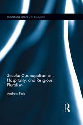 Secular Cosmopolitanism, Hospitality, and Religious Pluralism