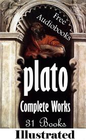 Plato: The Complete Works including 31 Books (illustrated)