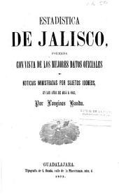 Estadistica de Jalisco: formada con vista de los mejores datos oficiales y noticias ministradas por sujetos idoneos, en los años de 1854 a 1863
