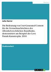 Die Bedeutung von User-Generated Content für die Fernsehnachrichten des öffentlich-rechtlichen Rundfunks, demonstriert am Beispiel der Love Parade-Katastrophe 2010