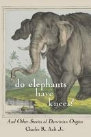 Do Elephants Have Knees  And Other Stories of Darwinian Origins PDF