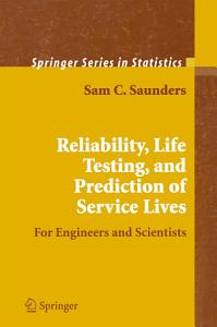 Reliability  Life Testing and the Prediction of Service Lives Book