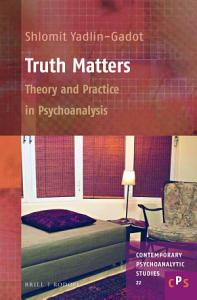 Truth Matters  Theory and Practice in Psychoanalysis PDF
