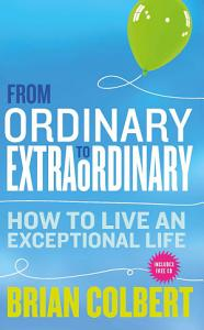 From Ordinary to Extraordinary     How to Live An Exceptional Life