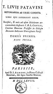 T. Livii Patavini Historiarum ab Urbe condita libri qui supersunt XXXV: Volume 1