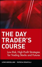 The Day Trader's Course: Low-Risk, High-Profit Strategies for Trading Stocks and Futures