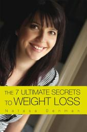 THE 7 ULTIMATE SECRETS TO WEIGHT LOSS