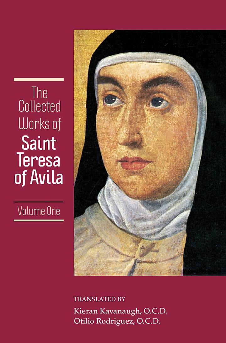 The Collected Works of St. Teresa of Avila Volume 1 [includes The Book of Her Life, Spiritual Testimonies and the Soliloquies]