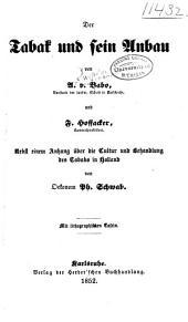 Der tabak und sein anbau von A. v. Babo, und F. Hoffacker: nebst einem anhang über die cultur und behandlung des tabaks in Holland von oekonom Ph. Schwab