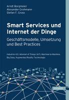 Smart Services und Internet der Dinge  Gesch  ftsmodelle  Umsetzung und Best Practices PDF