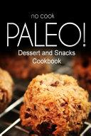 No Cook Paleo  Dessert And Snacks Cookbook