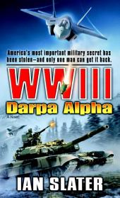 WWIII: Darpa Alpha: A Novel