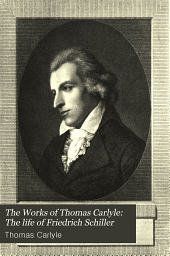 The Works of Thomas Carlyle: The life of Friedrich Schiller