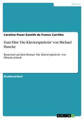 Zum Film 'Die Klavierspielerin' von Michael Haneke: Basierend auf dem Roman 'Die Klavierspielerin' von Elfriede Jelinek