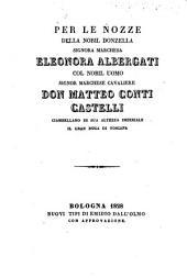 Per le nozze della nobil donzella signora marchesa Eleonora Albergati col nobil uomo signor marchese cavaliere Don Matteo Conti Castelli
