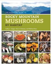 The Essential Guide to Rocky Mountain Mushrooms by Habitat