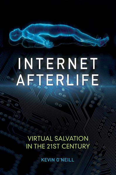 Download Internet Afterlife  Virtual Salvation in the 21st Century Book