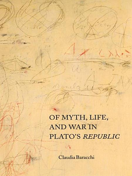Of Myth Life And War In Platos Republic