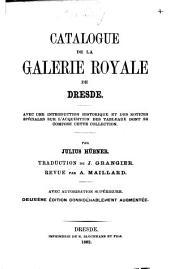 Catalogue de la Galerie royale de Dresde: avec une introduction historique et des notices spéciales sur l'acqusition des tableaux dont se compose cette collection