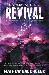 Understanding Revival and Addressing the Issues It Provokes: So That We Can Intelligently Cooperate with the Holy Spirit: During Times of Revivals and Awakenings