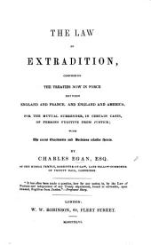 The Law of Extradition, Comprising the Treaties Now in Force Between England and France and England and America; with the Recent Enactments, Etc