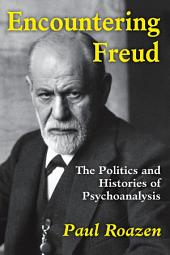 Encountering Freud: The Politics and Histories of Psychoanalysis