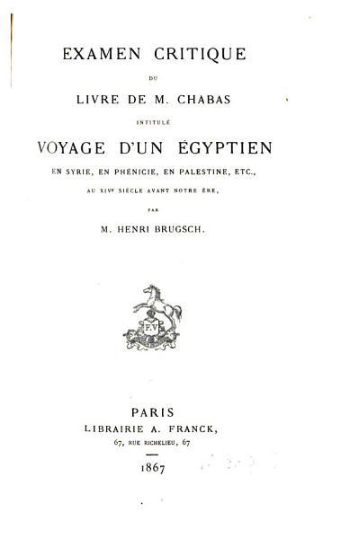 Examen critique du livre de M  Chabas intitul    Voyage d un Egyptien en Syrie  en Ph  nicie  en Palestine  etc  au XIVe si  cle avant notre   re