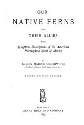 Our Native Ferns and Their Allies: With Synoptical Descriptions of the American Pteridophyta North of Mexico