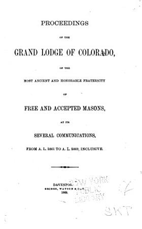 Proceedings of the Grand Lodge of Colorado of the Most Ancient and Honorable Fraternity of Free and Accepted Masons PDF