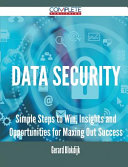 Data Security - Simple Steps to Win, Insights and Opportunities for Maxing Out Success