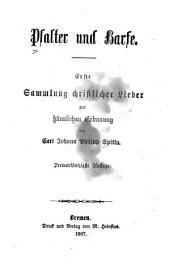 Psalter und Harfe: Erste [und zweite] Sammlung christlicher Lieder zur häuslichen Erbauung, Band 1