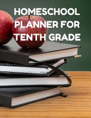Homeschool Planner for Tenth Grade: Planner for One Student - Assignment and Attendance Log Book - High School - Blank - Books and Apples Background