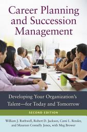 Career Planning and Succession Management: Developing Your Organization's Talent—for Today and Tomorrow, 2nd Edition: Developing Your Organization's Talent—for Today and Tomorrow, Edition 2