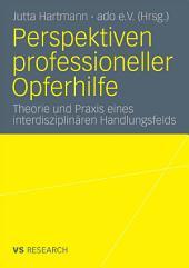 Perspektiven professioneller Opferhilfe: Theorie und Praxis eines interdisziplinären Handlungsfelds
