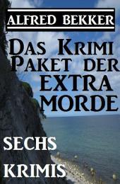 Das Alfred Bekker Krimi-Paket der Extra-Morde - Sechs Krimis