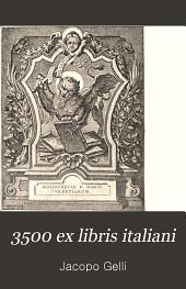3500 ex libris italiani: Illustrati con 755 figure e da oltre 2000 motti, sentenze e divise che si leggono sugli stemmi e sugli ex-libris. Con 840 incisioni