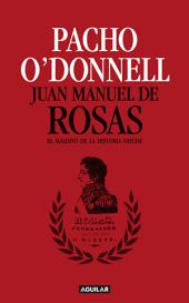 Juan Manuel de Rosas: El maldito de la historia oficial