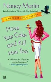 Have Your Cake and Kill Him Too: A Blackbird Sisters Mystery