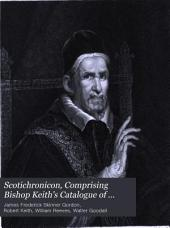 Scotichronicon: Comprising Bishop Keith's Catalogue of Scottish Bishops, Enlarged; with Reeves' and Goodall's Treatises on the Culdees, Volume 2